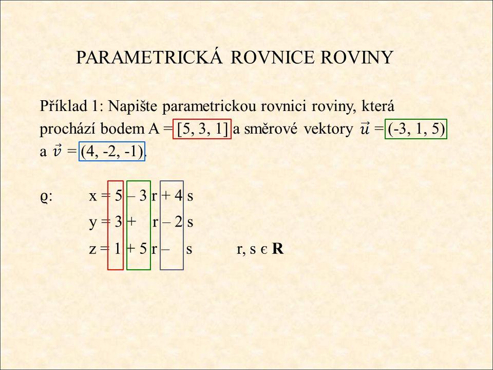 PARAMETRICKÁ ROVNICE ROVINY Příklad 2: Napište parametrickou rovnici roviny, která prochází body A = [-2, 4, -5], B = [ 3, 1, 6] a C = [ 5, -2, -7].