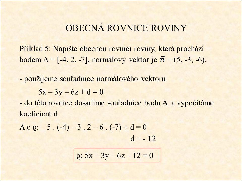 OBECNÁ ROVNICE ROVINY Příklad 5: Napište obecnou rovnici roviny, která prochází bodem A = [-4, 2, -7], normálový vektor je = (5, -3, -6).