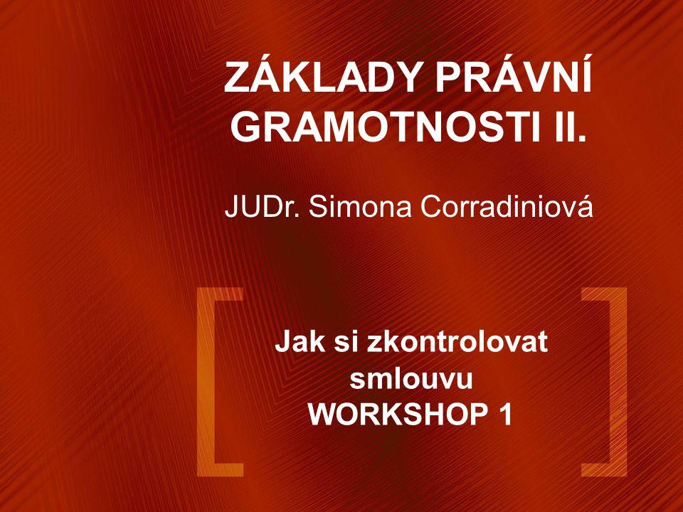 Jak si zkontrolovat smlouvu WORKSHOP 1 ZÁKLADY PRÁVNÍ GRAMOTNOSTI II. JUDr. Simona Corradiniová