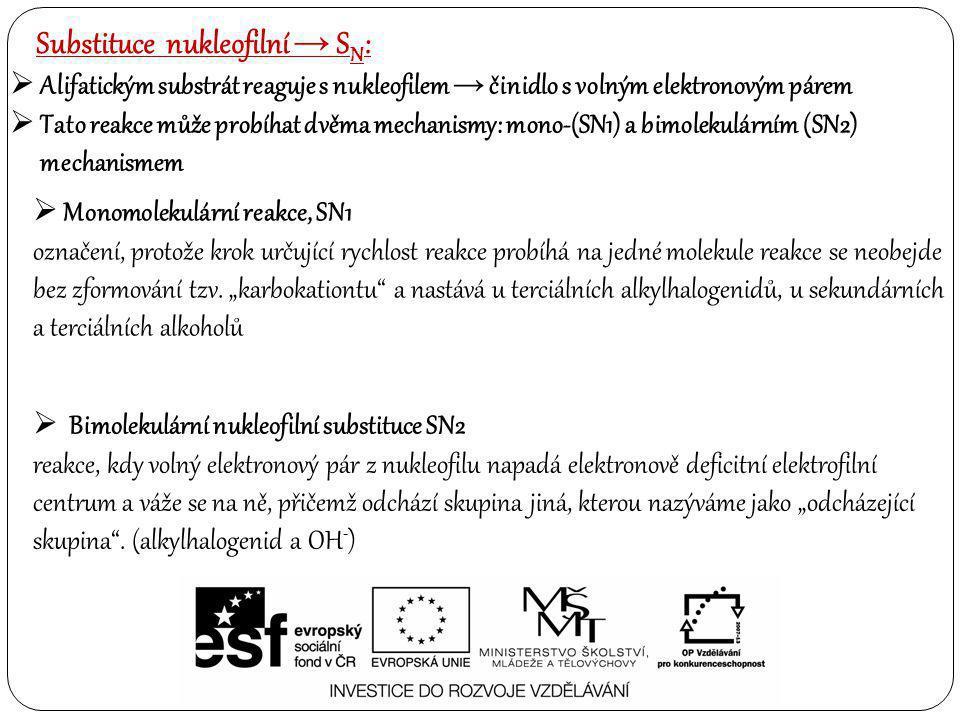 Substituce nukleofilní → S N :  Alifatickým substrát reaguje s nukleofilem → činidlo s volným elektronovým párem  Tato reakce může probíhat dvěma me