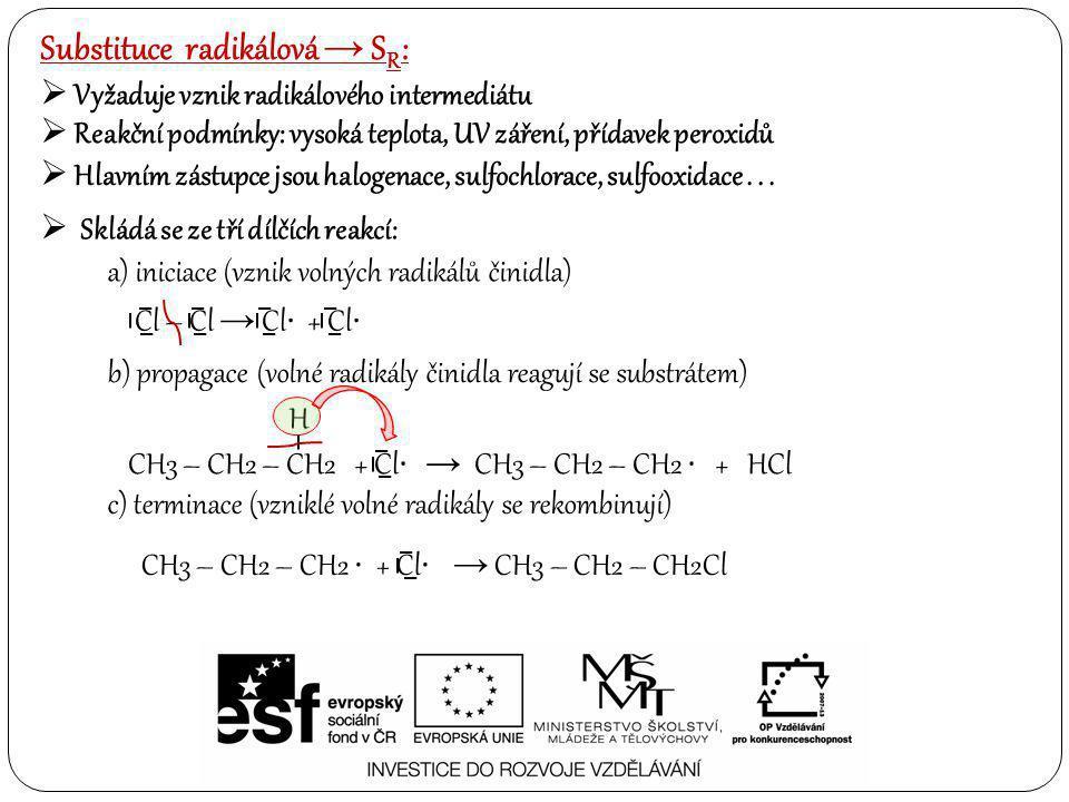 Substituce radikálová → S R :  Vyžaduje vznik radikálového intermediátu  Skládá se ze tří dílčích reakcí: a) iniciace (vznik volných radikálů činidl
