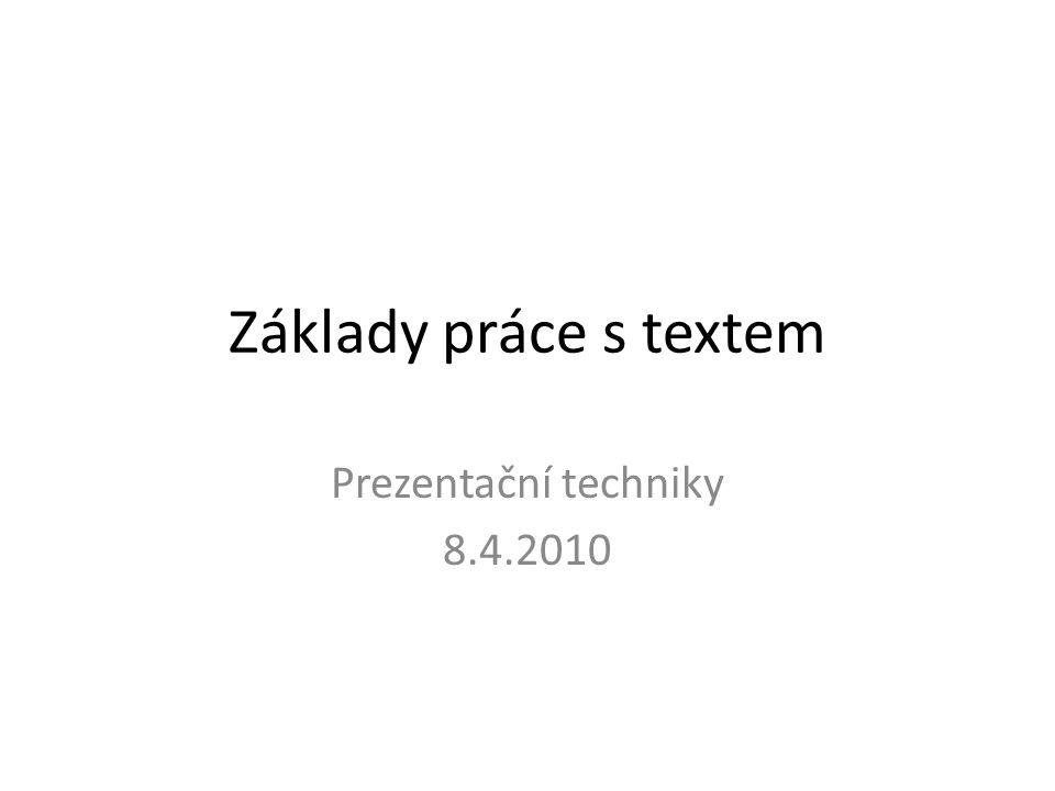 Základy práce s textem Prezentační techniky 8.4.2010
