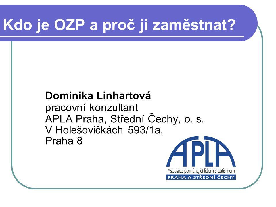 Kdo je OZP a proč ji zaměstnat? Dominika Linhartová pracovní konzultant APLA Praha, Střední Čechy, o. s. V Holešovičkách 593/1a, Praha 8
