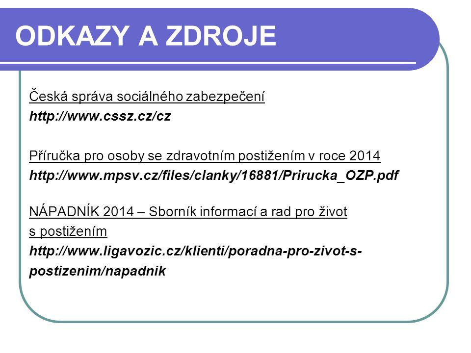 ODKAZY A ZDROJE Česká správa sociálného zabezpečení http://www.cssz.cz/cz Příručka pro osoby se zdravotním postižením v roce 2014 http://www.mpsv.cz/f