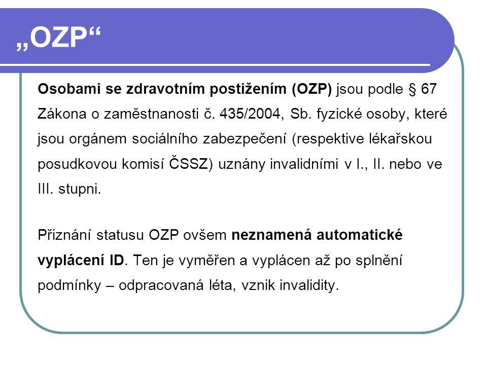 """""""OZP"""" Osobami se zdravotním postižením (OZP) jsou podle § 67 Zákona o zaměstnanosti č. 435/2004, Sb. fyzické osoby, které jsou orgánem sociálního zabe"""