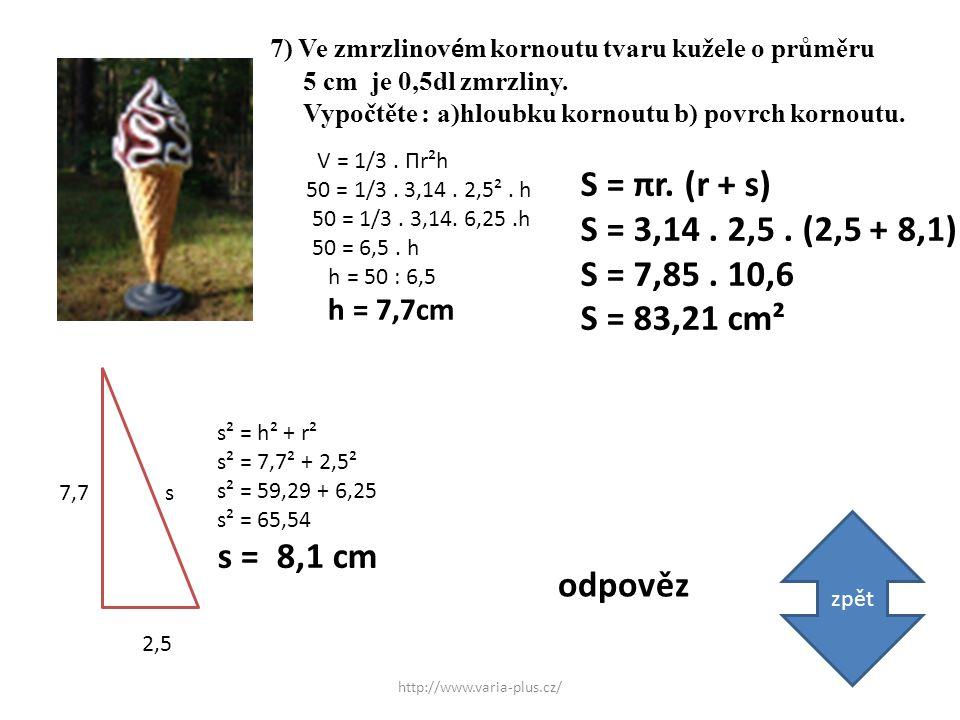 7) Ve zmrzlinov é m kornoutu tvaru kužele o průměru 5 cm je 0,5dl zmrzliny.