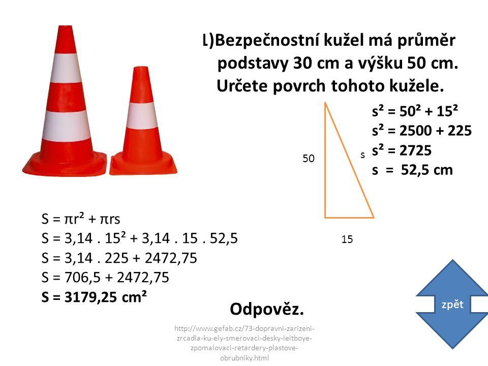 1)Bezpečnostní kužel má průměr podstavy 30 cm a výšku 50 cm.