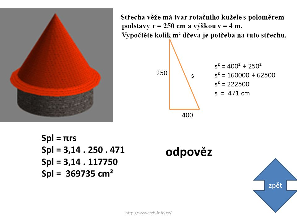 4) Střecha věže má tvar rotačního kužele s poloměrem podstavy r = 250 cm a vý š kou v = 4 m.