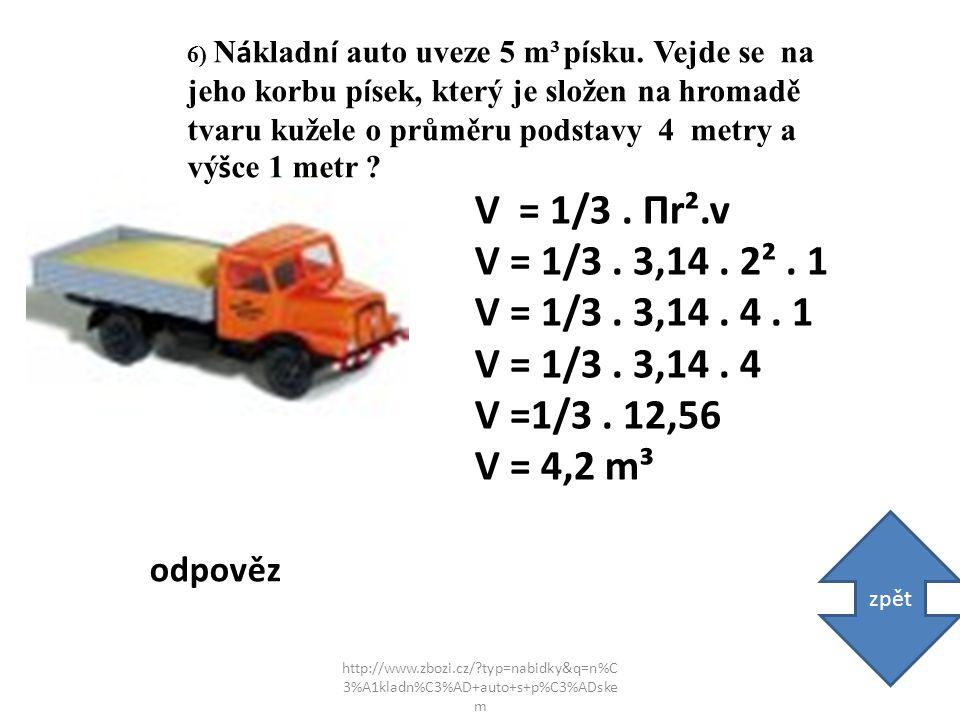 http://www.zbozi.cz/ typ=nabidky&q=n%C 3%A1kladn%C3%AD+auto+s+p%C3%ADske m 6) N á kladn í auto uveze 5 m³ p í sku.