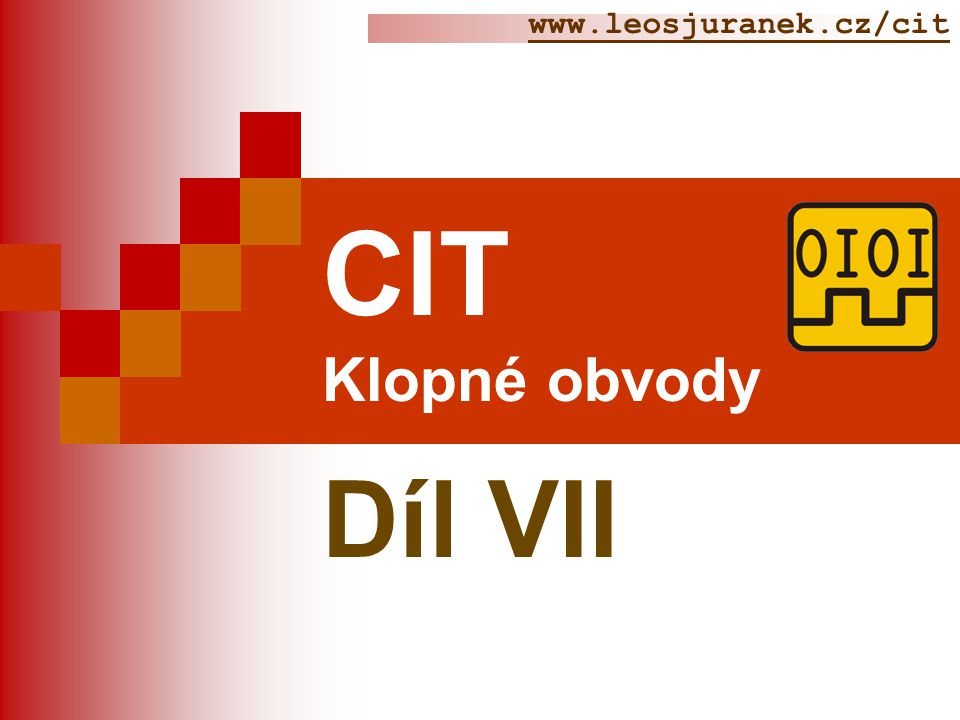 Klopné obvody  Téma: Klopné obvody CIT  Předmět : CIT 2  Ročník: 2 Juránek Leoš Ing.
