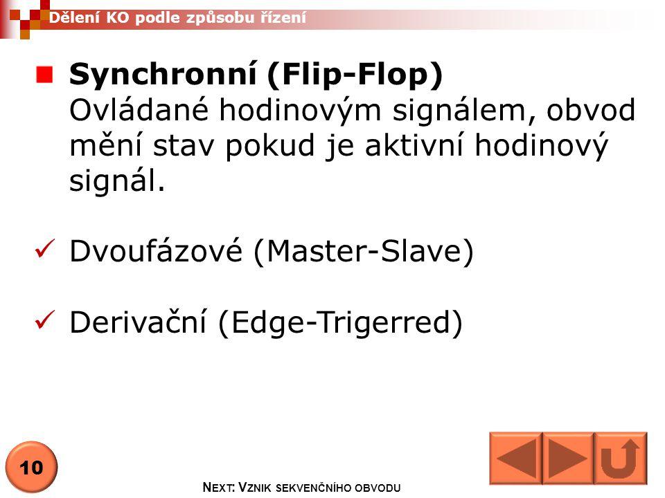Synchronní (Flip-Flop) Ovládané hodinovým signálem, obvod mění stav pokud je aktivní hodinový signál.  Dvoufázové (Master-Slave)  Derivační (Edge-Tr