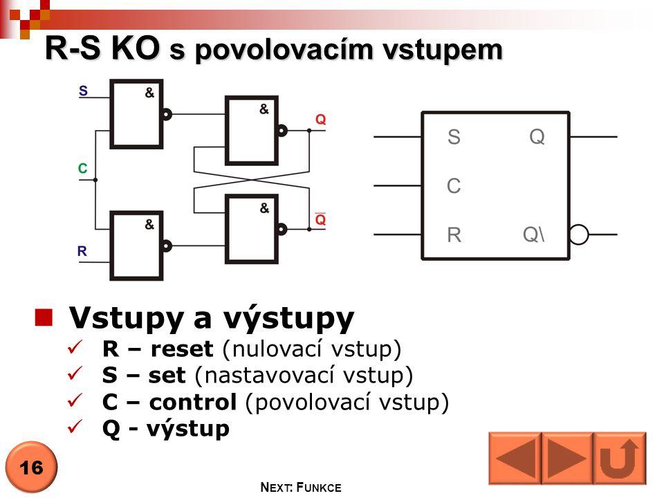 R-S KO s povolovacím vstupem  Vstupy a výstupy  R – reset (nulovací vstup)  S – set (nastavovací vstup)  C – control (povolovací vstup)  Q - výst