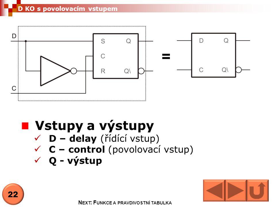 D KO s povolovacím vstupem 22 Vstupy a výstupy  D – delay (řídící vstup)  C – control (povolovací vstup)  Q - výstup N EXT : F UNKCE A PRAVDIVOSTNÍ