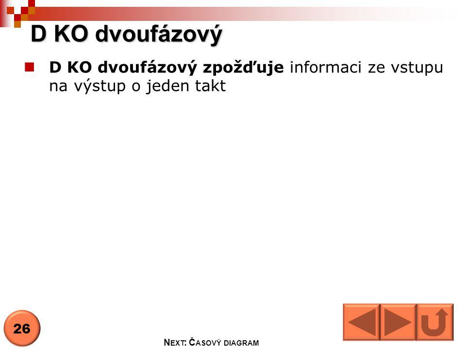 D KO dvoufázový  D KO dvoufázový zpožďuje informaci ze vstupu na výstup o jeden takt N EXT : Č ASOVÝ DIAGRAM 26