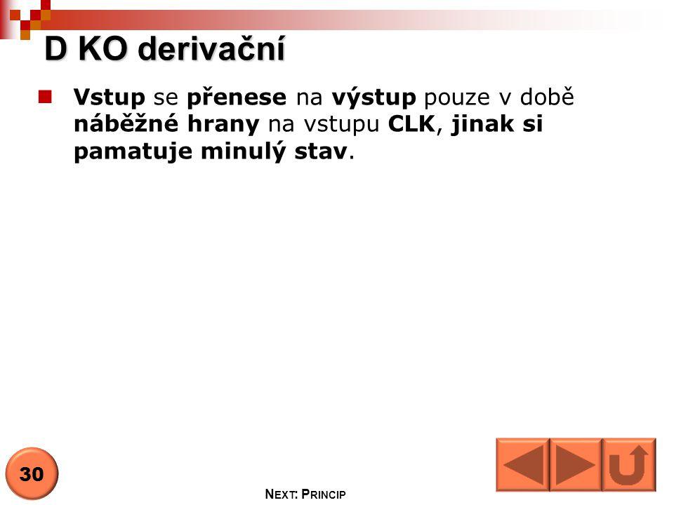 D KO derivační Vstupy a výstupy  D – delay (řídící vstup)  CLK – clock (synchronizační vstup)  Q - výstup = N EXT : F UNKCE 31