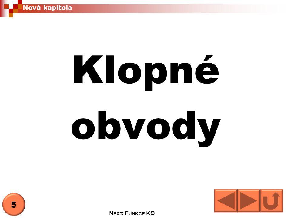 Nová kapitola Klopné obvody 5 N EXT : F UNKCE KO