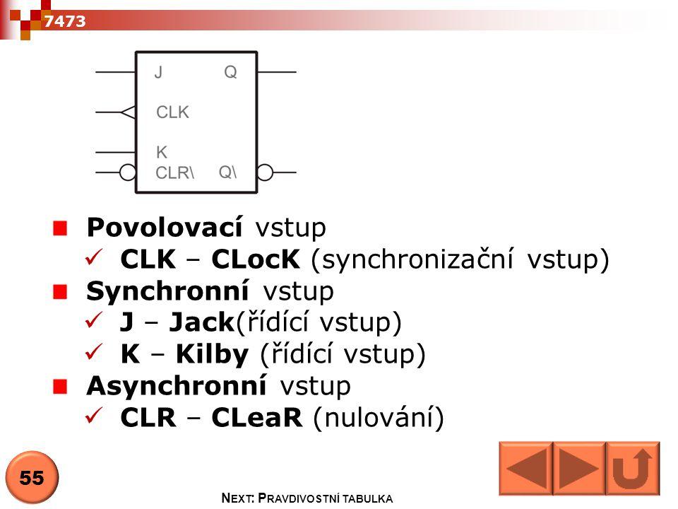 Povolovací vstup  CLK – CLocK (synchronizační vstup) Synchronní vstup  J – Jack(řídící vstup)  K – Kilby (řídící vstup) Asynchronní vstup  CLR – C