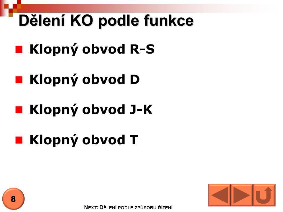 Dělení KO podle funkce Klopný obvod R-S Klopný obvod D Klopný obvod J-K Klopný obvod T 8 N EXT : D ĚLENÍ PODLE ZPŮSOBU ŘÍZENÍ