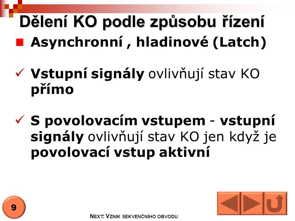 Dělení KO podle způsobu řízení Asynchronní, hladinové (Latch)  Vstupní signály ovlivňují stav KO přímo  S povolovacím vstupem - vstupní signály ovli