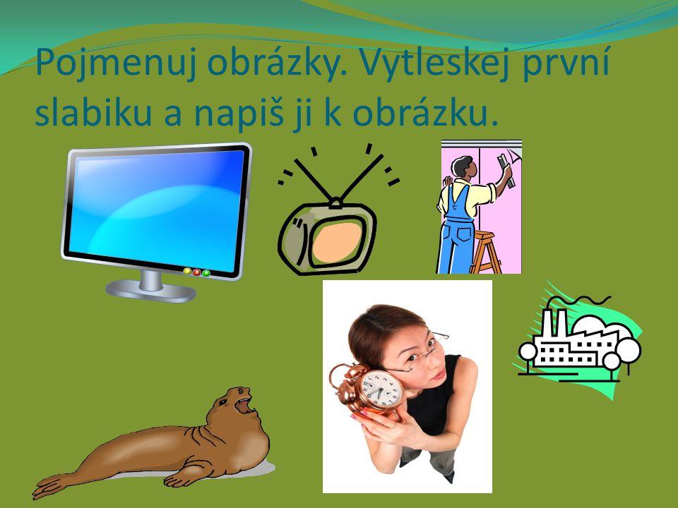 kontrola televize TELEVIZE tapeta TAPETA továrna TOVÁRNA tuleň TULEŇ TIKOT tikot Vyznač první slabiku ve slově.