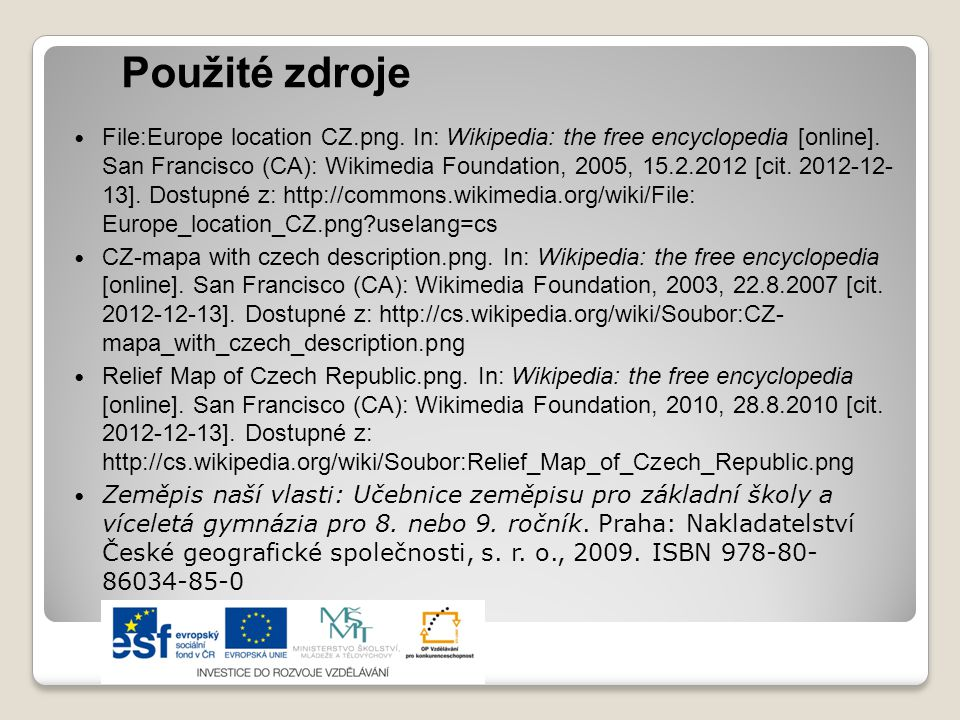 Použité zdroje  File:Europe location CZ.png. In: Wikipedia: the free encyclopedia [online]. San Francisco (CA): Wikimedia Foundation, 2005, 15.2.2012