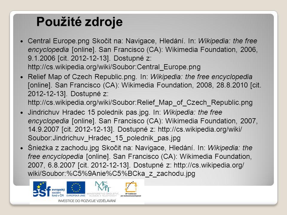 Použité zdroje  Central Europe.png Skočit na: Navigace, Hledání. In: Wikipedia: the free encyclopedia [online]. San Francisco (CA): Wikimedia Foundat