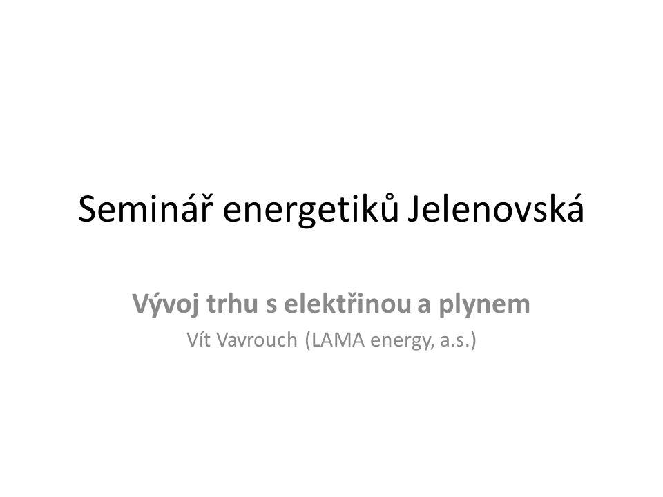 Seminář energetiků Jelenovská Vývoj trhu s elektřinou a plynem Vít Vavrouch (LAMA energy, a.s.)