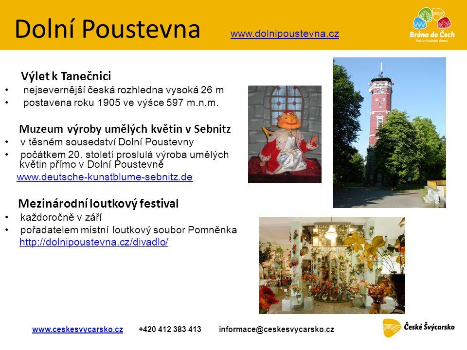 Dolní Poustevna Výlet k Tanečnici • nejsevernější česká rozhledna vysoká 26 m • postavena roku 1905 ve výšce 597 m.n.m. Muzeum výroby umělých květin v