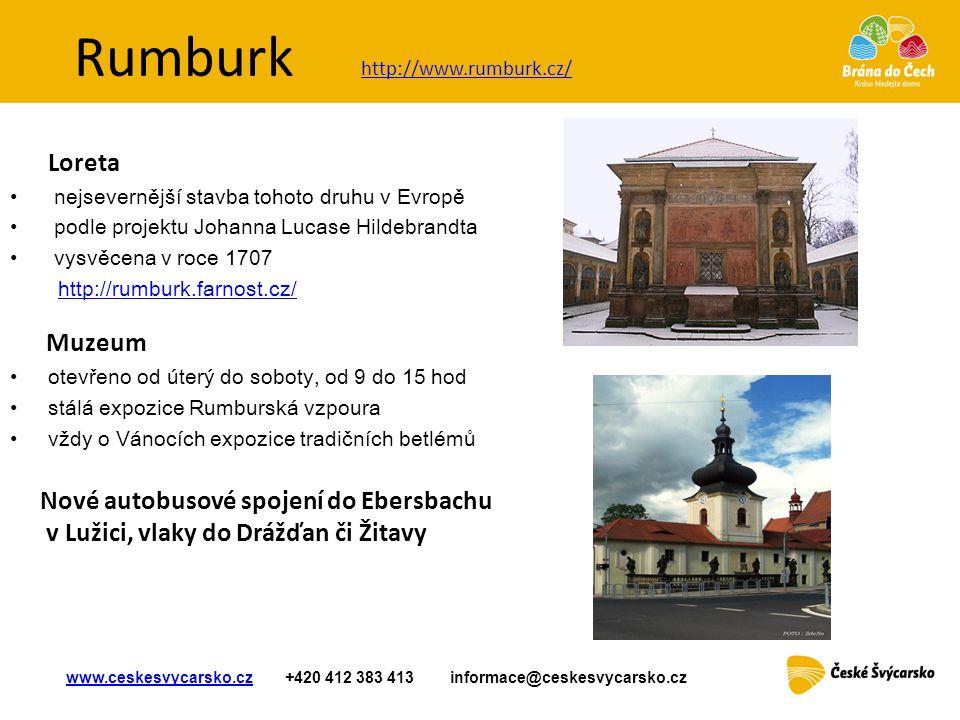 Rumburk Loreta • nejsevernější stavba tohoto druhu v Evropě • podle projektu Johanna Lucase Hildebrandta • vysvěcena v roce 1707 http://rumburk.farnos
