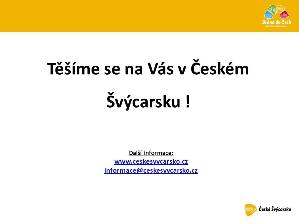 Těšíme se na Vás v Českém Švýcarsku ! Další informace: www.ceskesvycarsko.cz informace@ceskesvycarsko.cz