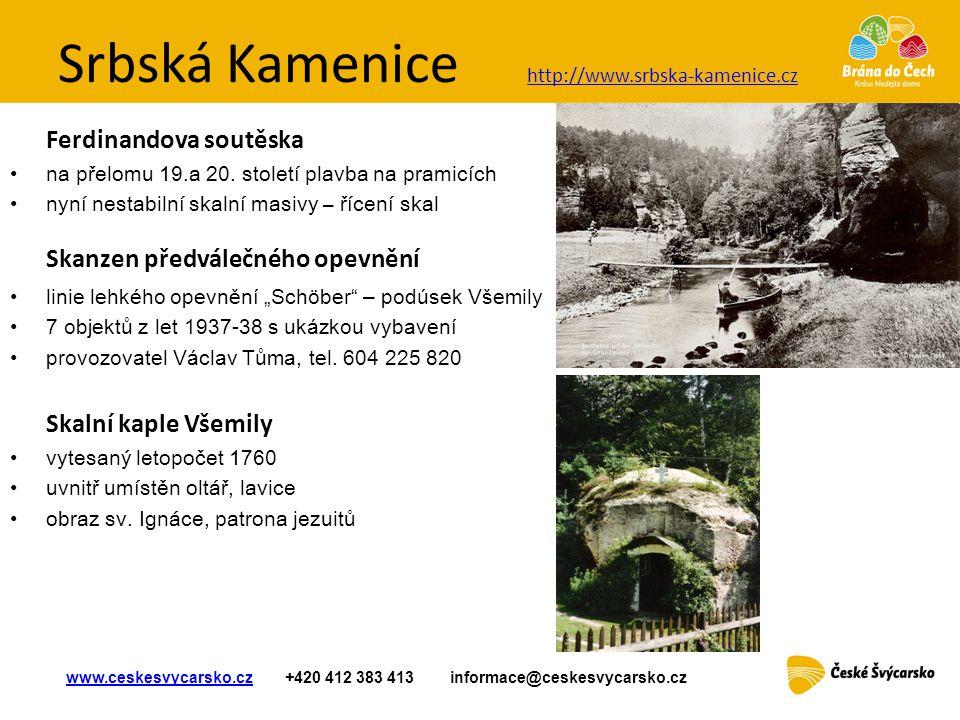Srbská Kamenice Ferdinandova soutěska •na přelomu 19.a 20. století plavba na pramicích •nyní nestabilní skalní masivy – řícení skal Skanzen předválečn