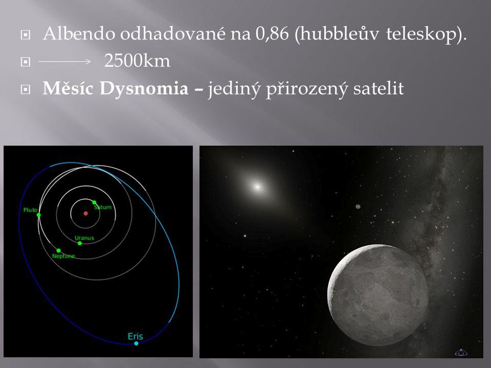  Albendo odhadované na 0,86 (hubbleův teleskop).  2500km  Měsíc Dysnomia – jediný přirozený satelit