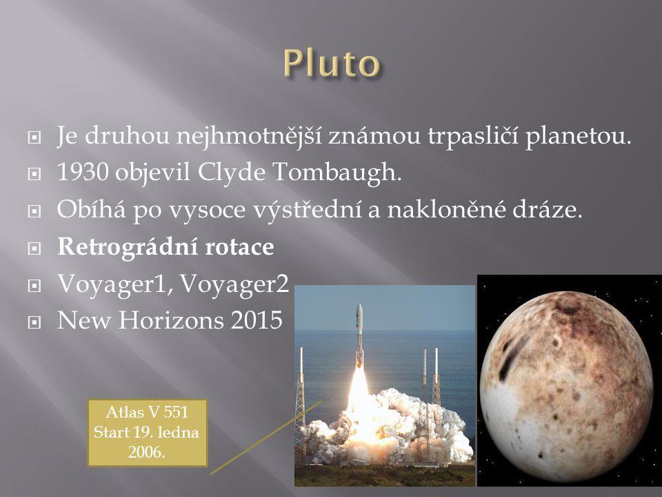  Je druhou nejhmotnější známou trpasličí planetou.  1930 objevil Clyde Tombaugh.  Obíhá po vysoce výstřední a nakloněné dráze.  Retrográdní rotace