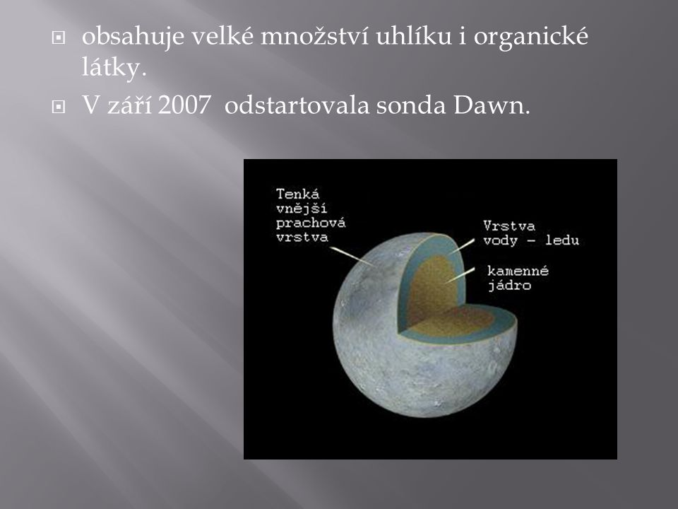  obsahuje velké množství uhlíku i organické látky.  V září 2007 odstartovala sonda Dawn.