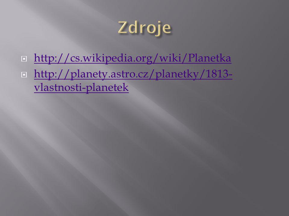  http://cs.wikipedia.org/wiki/Planetka http://cs.wikipedia.org/wiki/Planetka  http://planety.astro.cz/planetky/1813- vlastnosti-planetek http://plan
