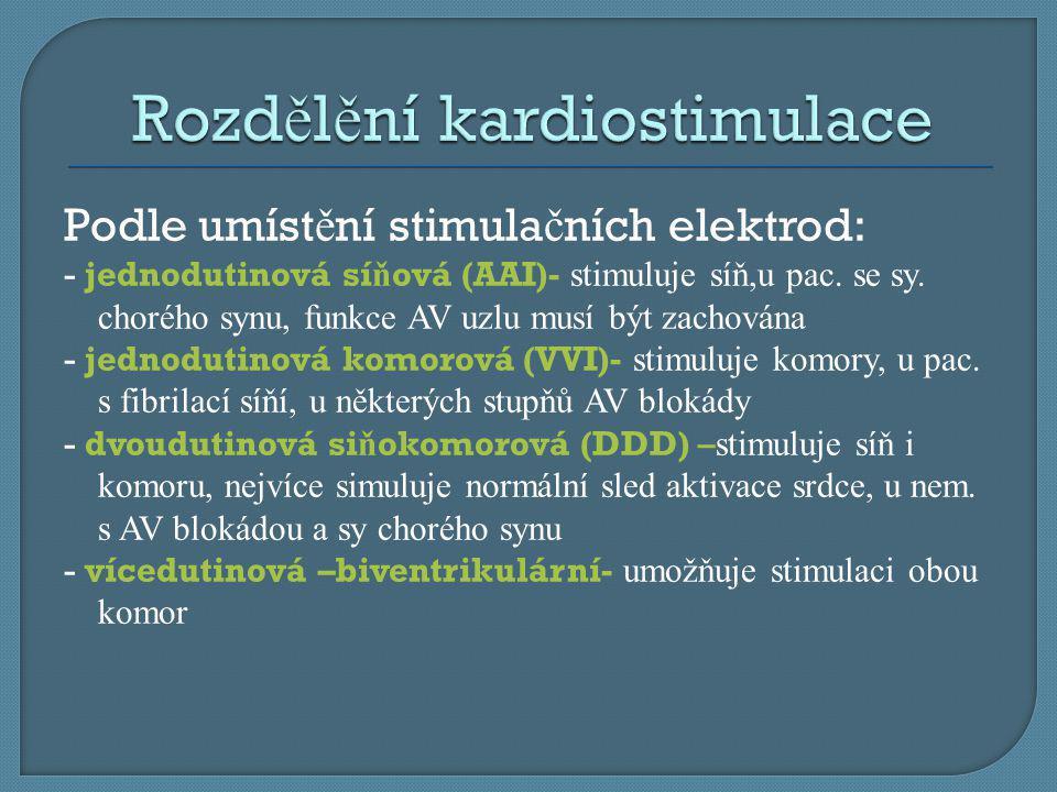  Léčebná metoda chronických pomalých rytmů  Implantace PM se provádí dle platných indikačních kritérií  Používají se kardiostimulátory implantované do podkoží- nejčastěji do podkličkové krajiny, a elektrody zaváděné do hrotu pravé komory nitrožilní přístupem  U dvoudutinových stimulátorů- dvě elektrody- jedna je umístěna v síni,druhá v komoře