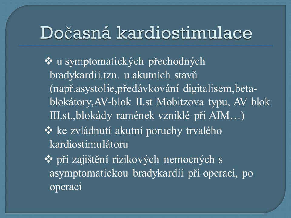 u symptomatických přechodných bradykardií,tzn. u akutních stavů (např.asystolie,předávkování digitalisem,beta- blokátory,AV-blok II.st Mobitzova typ