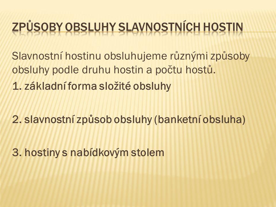 Slavnostní hostinu obsluhujeme různými způsoby obsluhy podle druhu hostin a počtu hostů. 1. základní forma složité obsluhy 2. slavnostní způsob obsluh