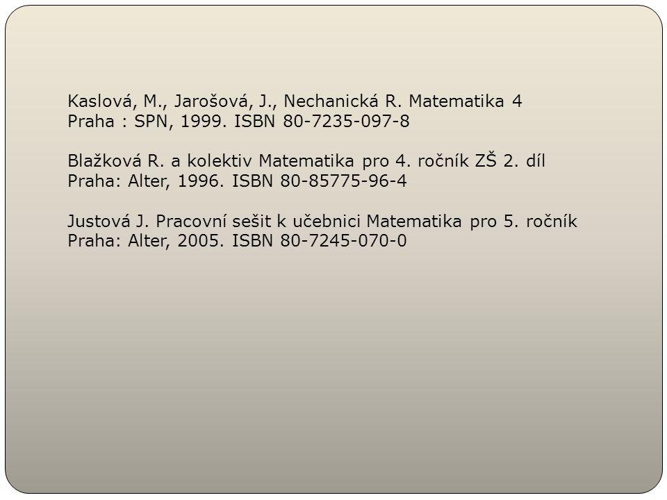 Kaslová, M., Jarošová, J., Nechanická R. Matematika 4 Praha : SPN, 1999. ISBN 80-7235-097-8 Blažková R. a kolektiv Matematika pro 4. ročník ZŠ 2. díl