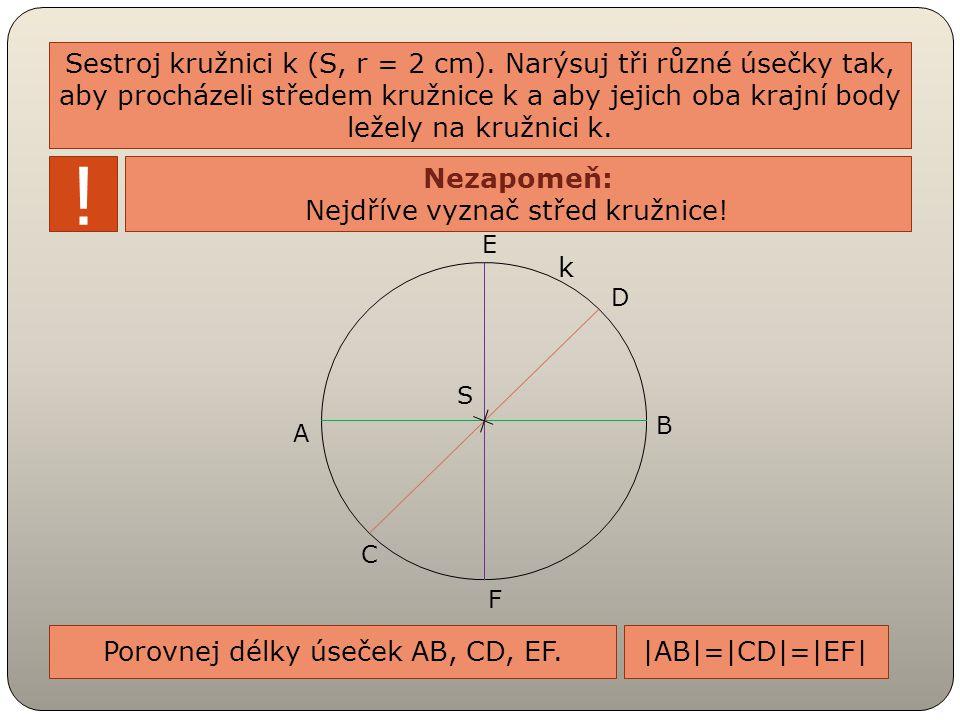 Sestroj kružnici k (S, r = 2 cm). Narýsuj tři různé úsečky tak, aby procházeli středem kružnice k a aby jejich oba krajní body ležely na kružnici k. !