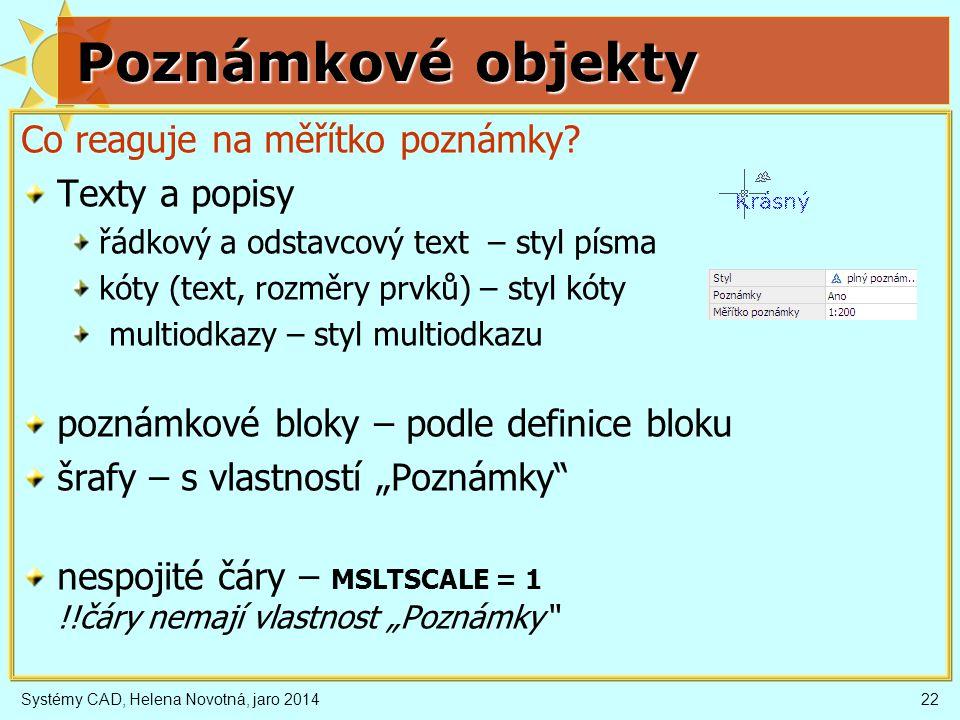 Systémy CAD, Helena Novotná, jaro 201422 Poznámkové objekty Co reaguje na měřítko poznámky.