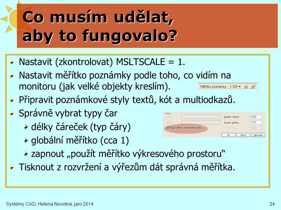 Systémy CAD, Helena Novotná, jaro 201424 Co musím udělat, aby to fungovalo.