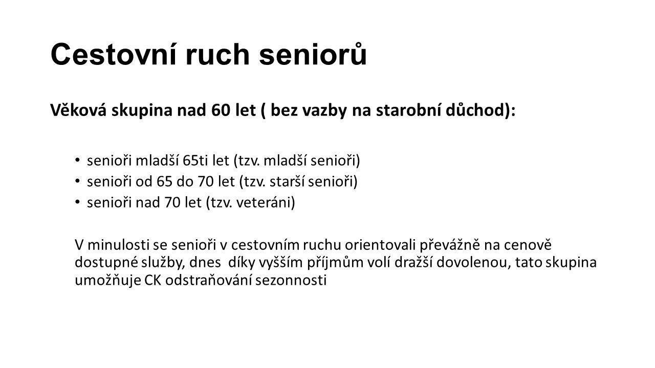 Cestovní ruch seniorů Věková skupina nad 60 let ( bez vazby na starobní důchod): • senioři mladší 65ti let (tzv.