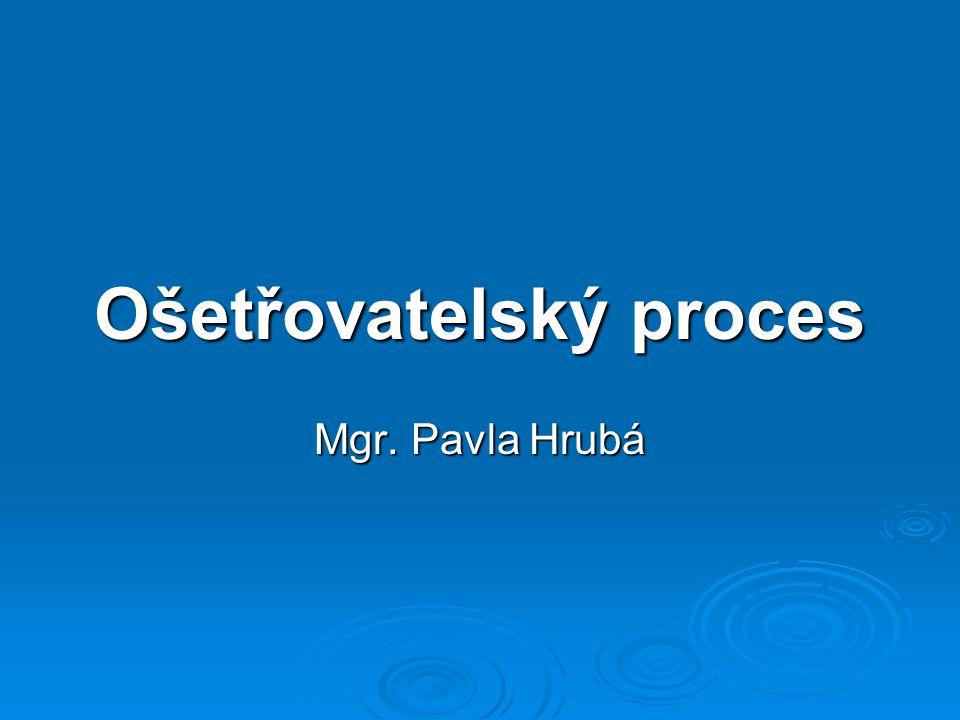 Ošetřovatelský proces Mgr. Pavla Hrubá