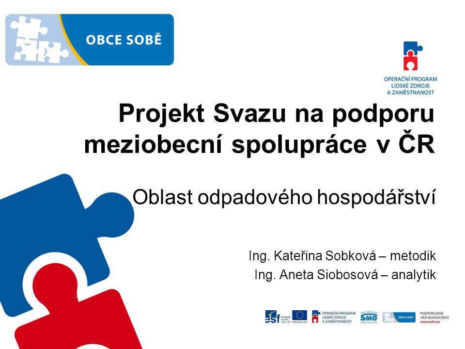 Projekt Svazu na podporu meziobecní spolupráce v ČR Oblast odpadového hospodářství Ing.