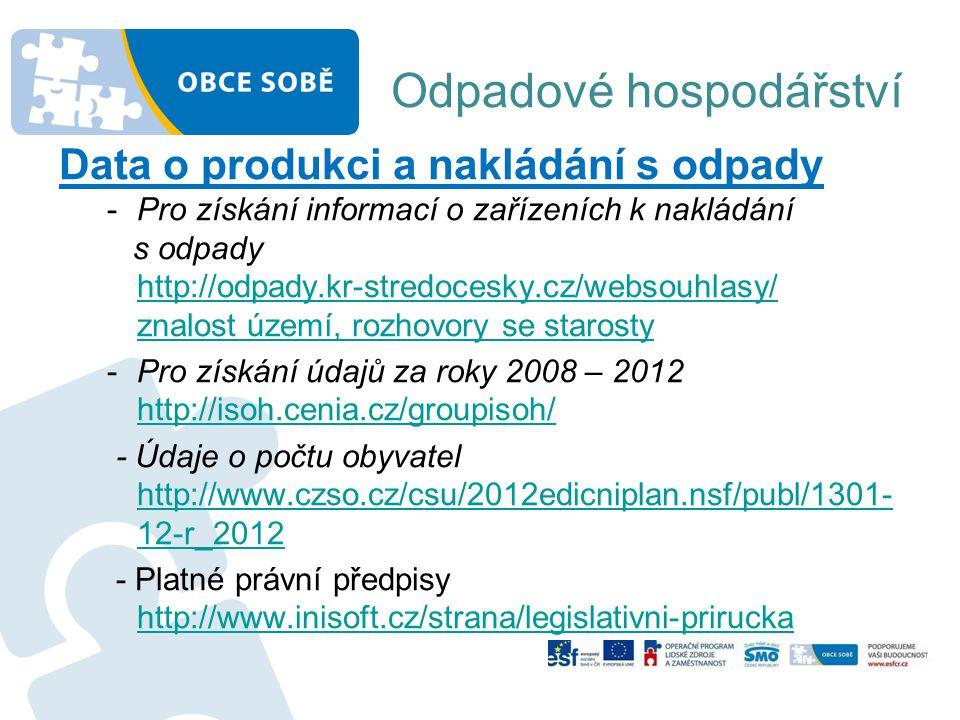 Odpadové hospodářství Data o produkci a nakládání s odpady -Pro získání informací o zařízeních k nakládání s odpady http://odpady.kr-stredocesky.cz/we