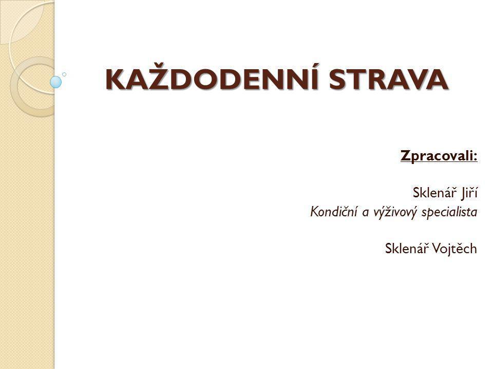 KAŽDODENNÍ STRAVA Zpracovali: Sklenář Jiří Kondiční a výživový specialista Sklenář Vojtěch