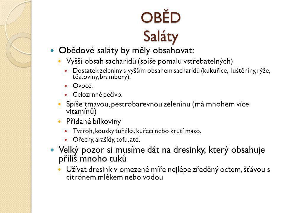 OBĚD Saláty  Obědové saláty by měly obsahovat:  Vyšší obsah sacharidů (spíše pomalu vstřebatelných)  Dostatek zeleniny s vyšším obsahem sacharidů (kukuřice, luštěniny, rýže, těstoviny, brambory).