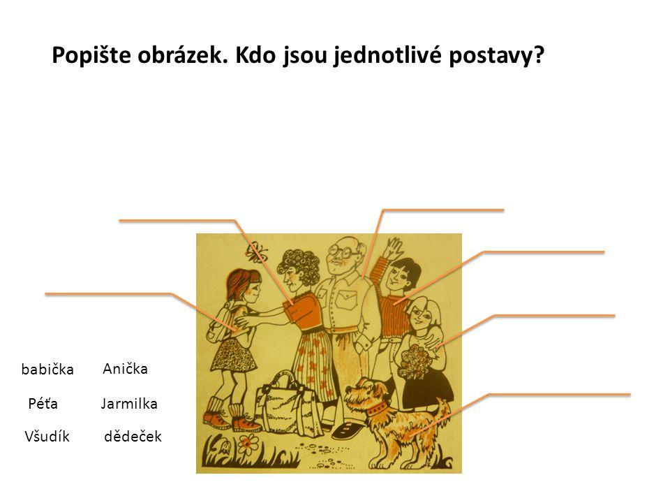 Anička babička Péťa Všudík Jarmilka dědeček Popište obrázek. Kdo jsou jednotlivé postavy?