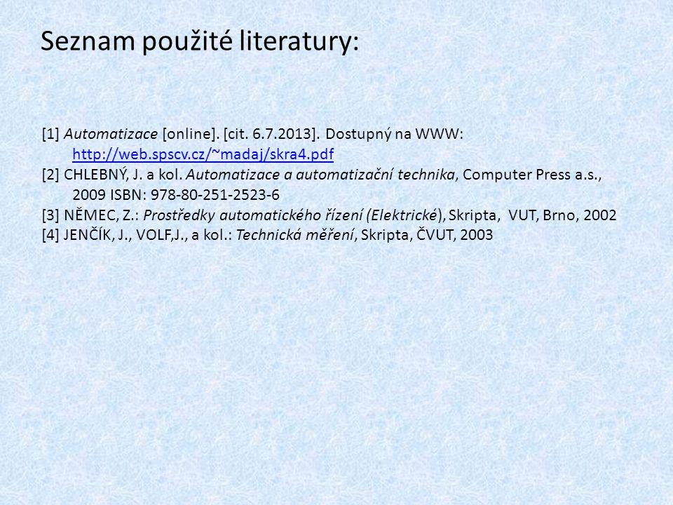 Seznam použité literatury: [1] Automatizace [online]. [cit. 6.7.2013]. Dostupný na WWW: http://web.spscv.cz/~madaj/skra4.pdf [2] CHLEBNÝ, J. a kol. Au
